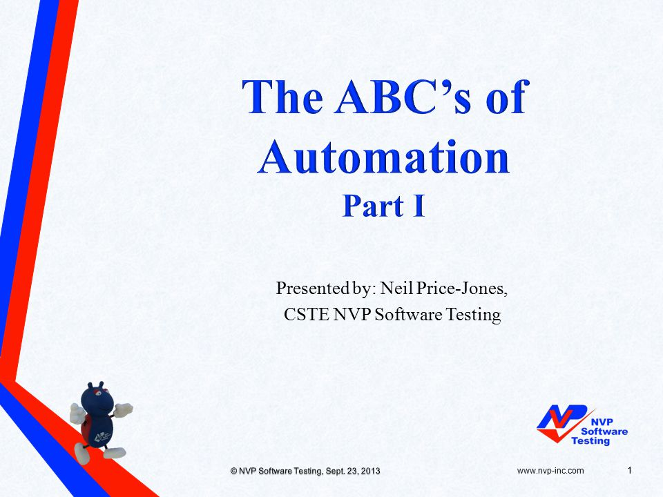 Definitions Reasons for Automating Processes & Automation Automation Payback & ROI Applications & Automation Other Automation Options Automation Checklist & Tips www.nvp-inc.com© NVP Software Testing, Sept.