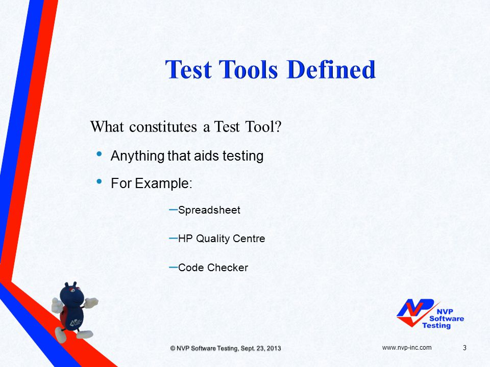 Anything that aids testing For Example: – Spreadsheet – HP Quality Centre – Code Checker www.nvp-inc.com© NVP Software Testing, Sept.