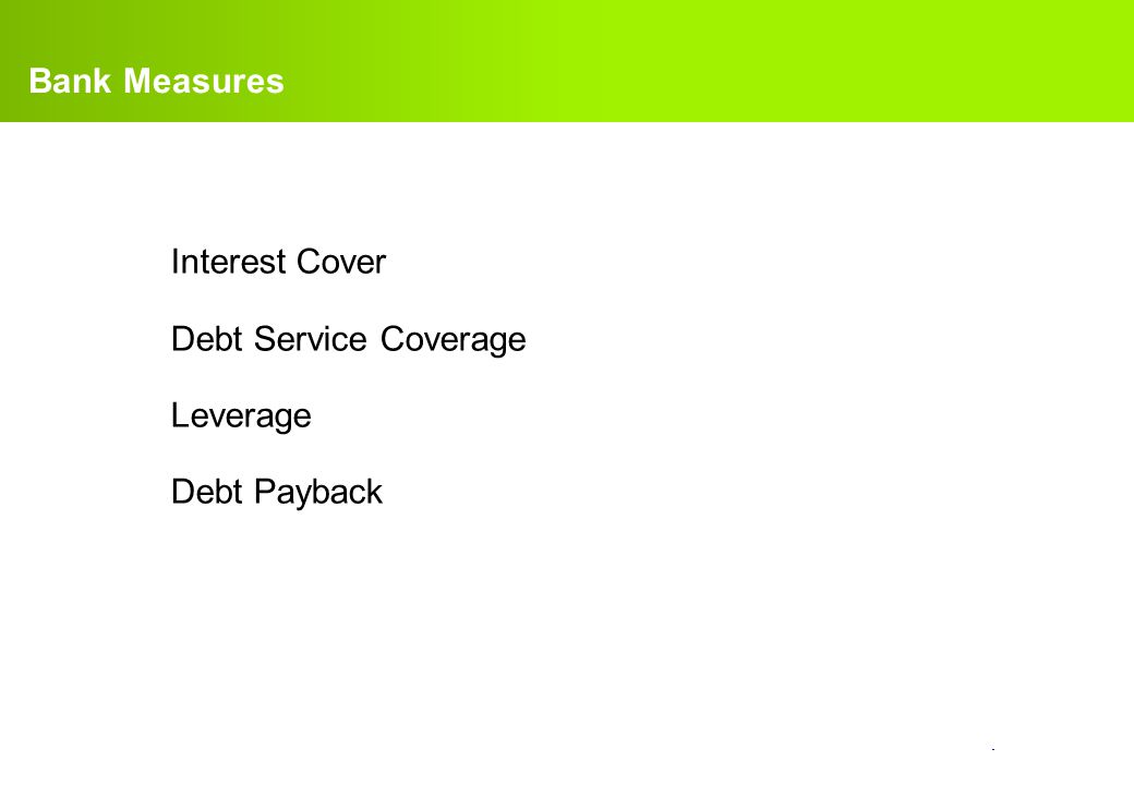 confidential. Interest Cover Debt Service Coverage Leverage Debt Payback Bank Measures