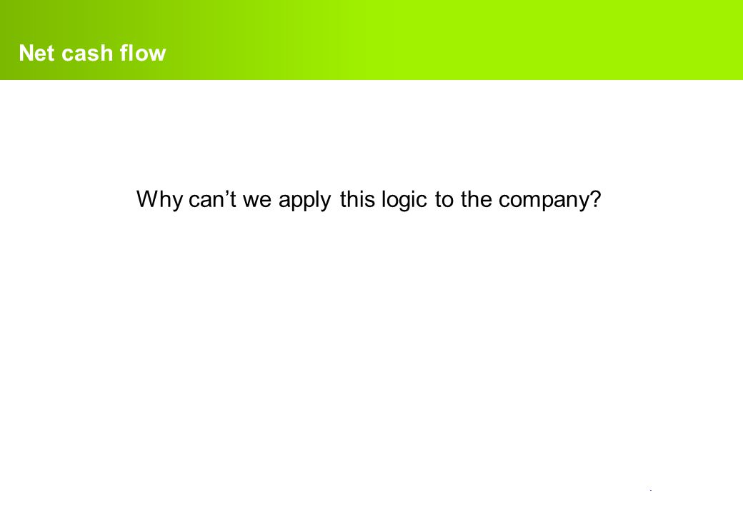 confidential. Net cash flow Why can't we apply this logic to the company?