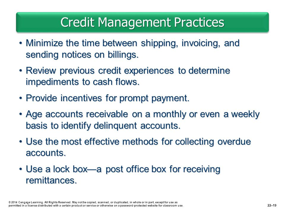 Credit Management Practices Minimize the time between shipping, invoicing, and sending notices on billings.Minimize the time between shipping, invoicing, and sending notices on billings.