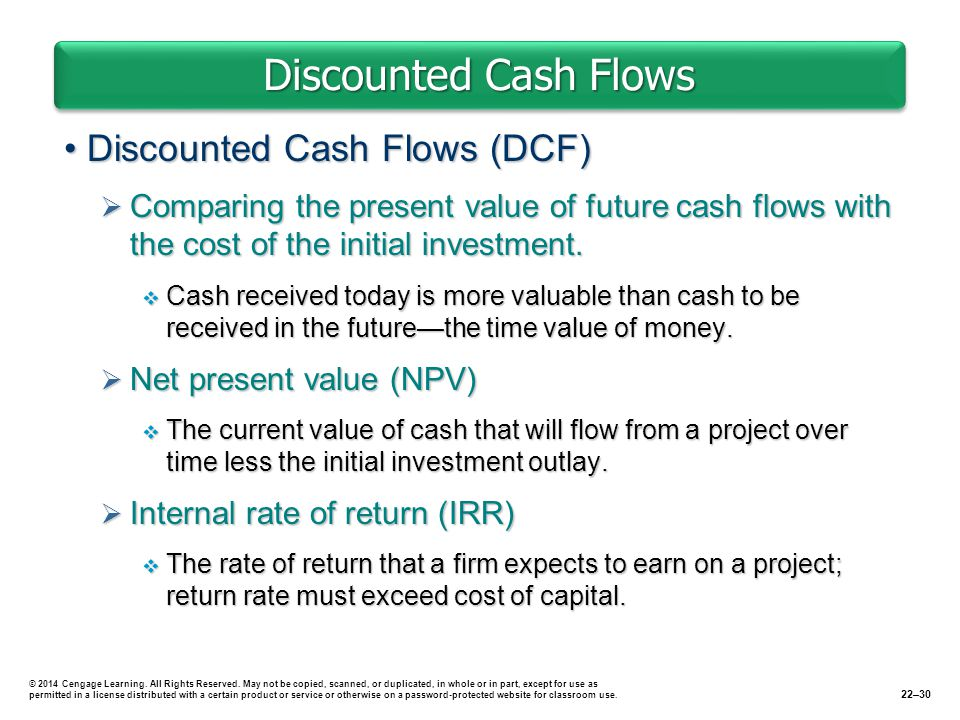 Discounted Cash Flows Discounted Cash Flows (DCF)Discounted Cash Flows (DCF)  Comparing the present value of future cash flows with the cost of the initial investment.