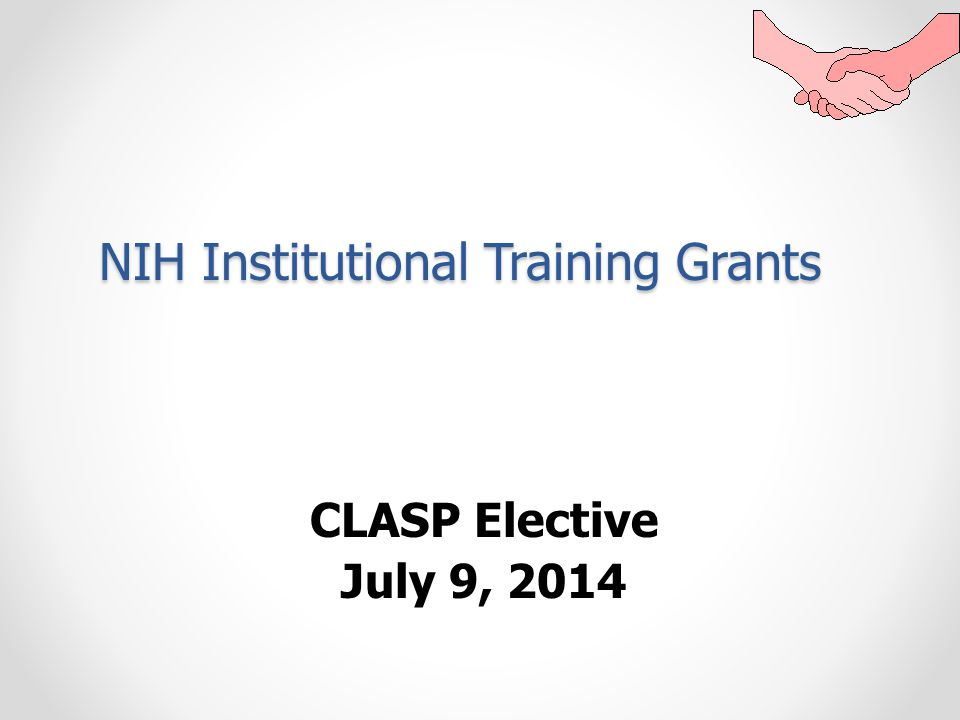 NIH Institutional Training Grants CLASP Elective July 9, 2014