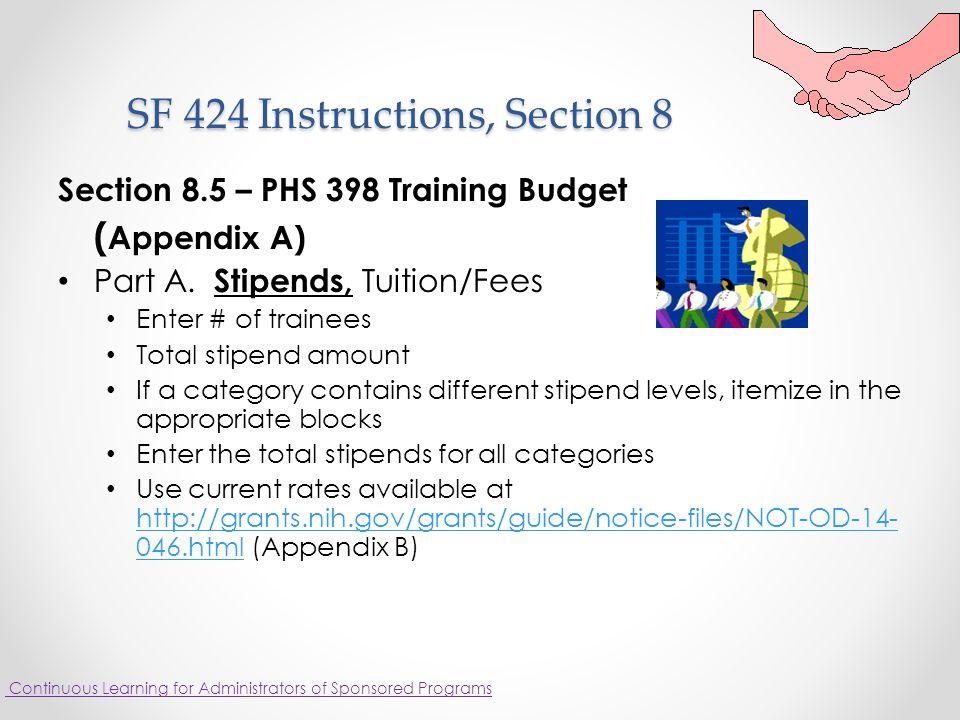 SF 424 Instructions, Section 8 SF 424 Instructions, Section 8 Section 8.5 – PHS 398 Training Budget ( Appendix A) Part A.