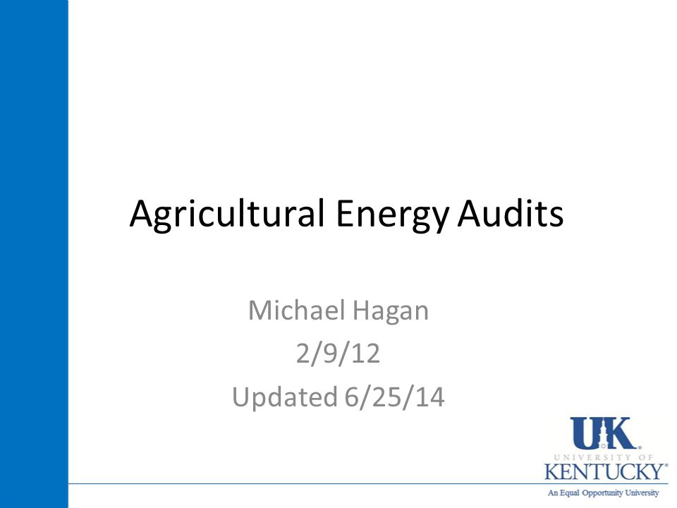 Agricultural Energy Audits Michael Hagan 2/9/12 Updated 6/25/14