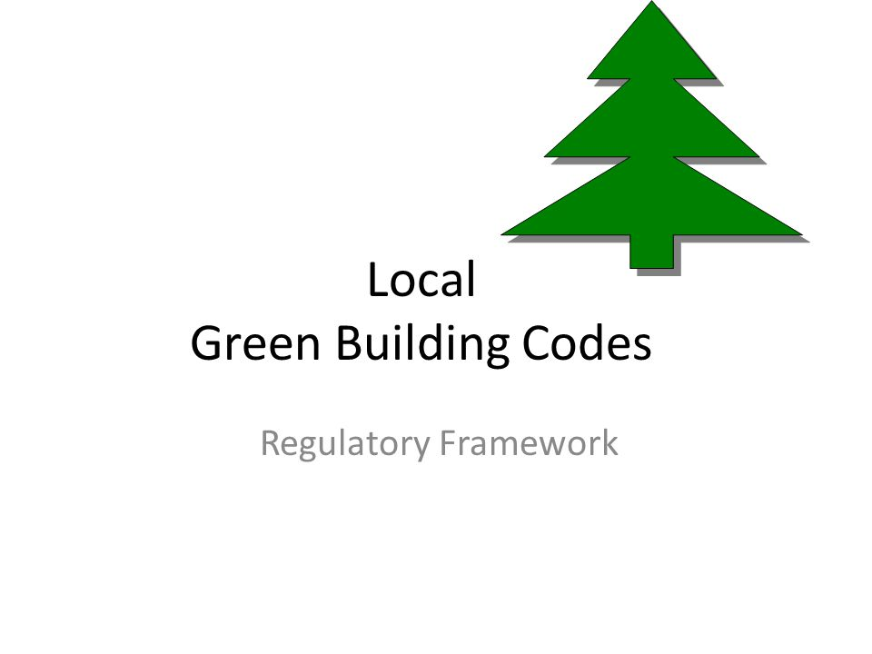 Local Green Building Codes Regulatory Framework