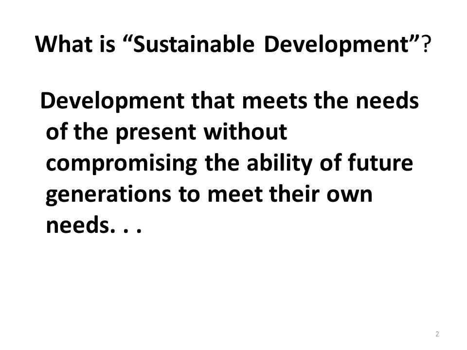 2 What is Sustainable Development .