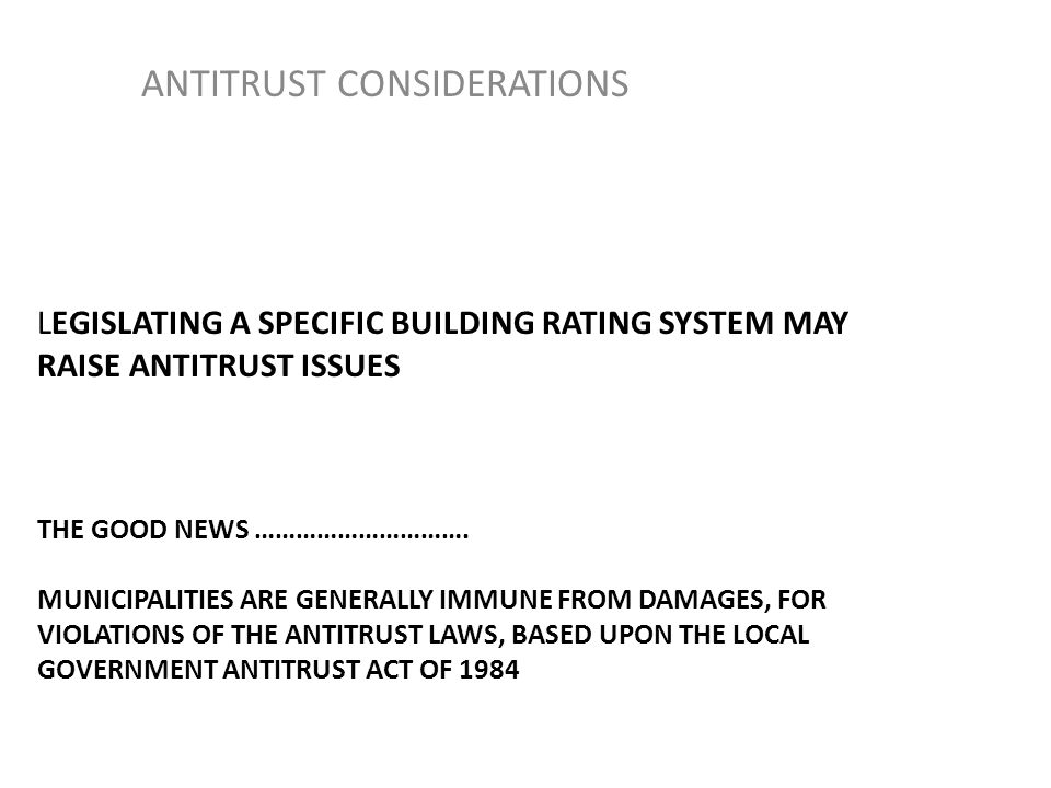 LEGISLATING A SPECIFIC BUILDING RATING SYSTEM MAY RAISE ANTITRUST ISSUES THE GOOD NEWS ………………………….