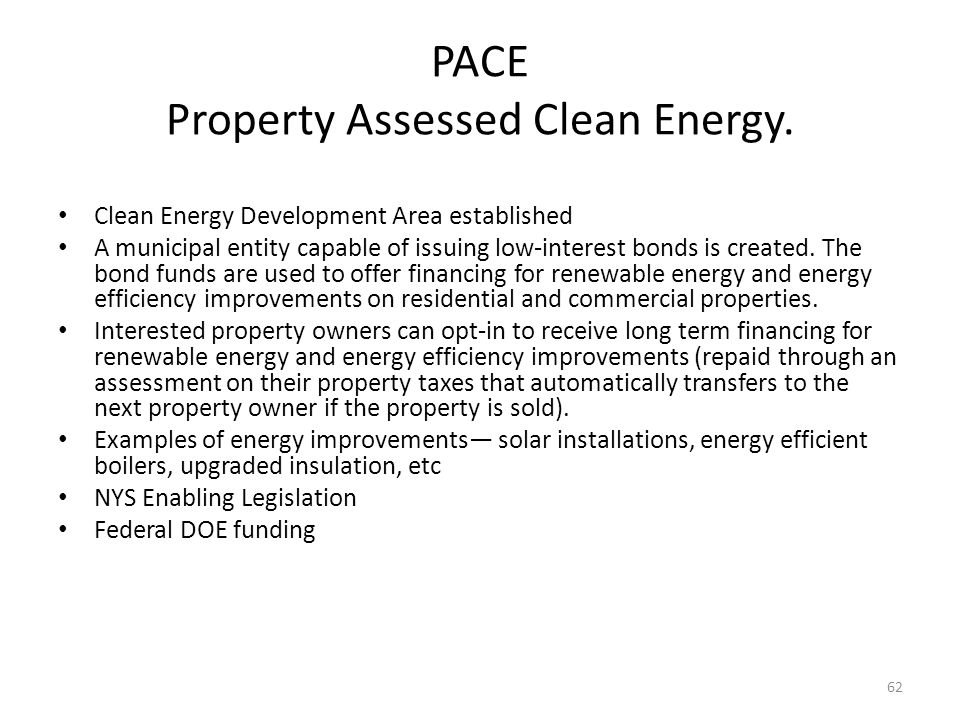 62 PACE Property Assessed Clean Energy.