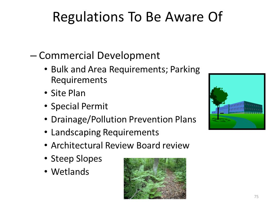 Regulations To Be Aware Of – Commercial Development Bulk and Area Requirements; Parking Requirements Site Plan Special Permit Drainage/Pollution Prevention Plans Landscaping Requirements Architectural Review Board review Steep Slopes Wetlands 75