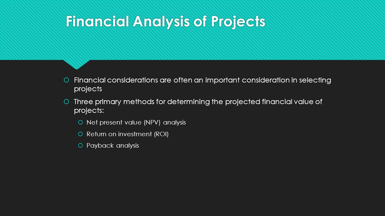  Financial considerations are often an important consideration in selecting projects  Three primary methods for determining the projected financial