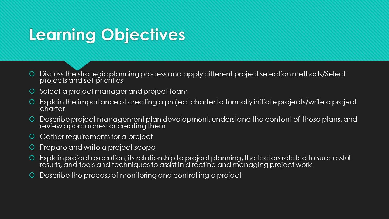 Learning Objectives  Discuss the strategic planning process and apply different project selection methods/Select projects and set priorities  Select