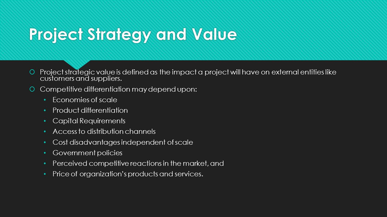 Project Strategy and Value  Project strategic value is defined as the impact a project will have on external entities like customers and suppliers.