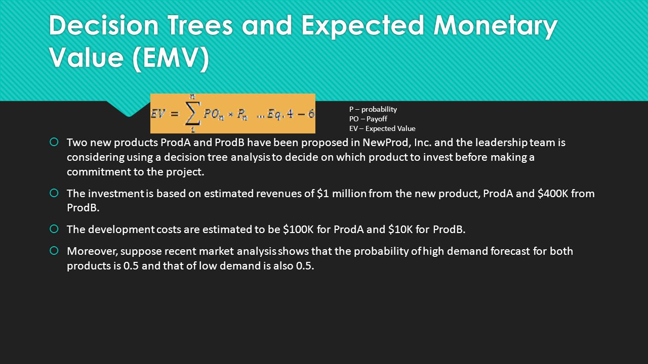 Decision Trees and Expected Monetary Value (EMV)  Two new products ProdA and ProdB have been proposed in NewProd, Inc.