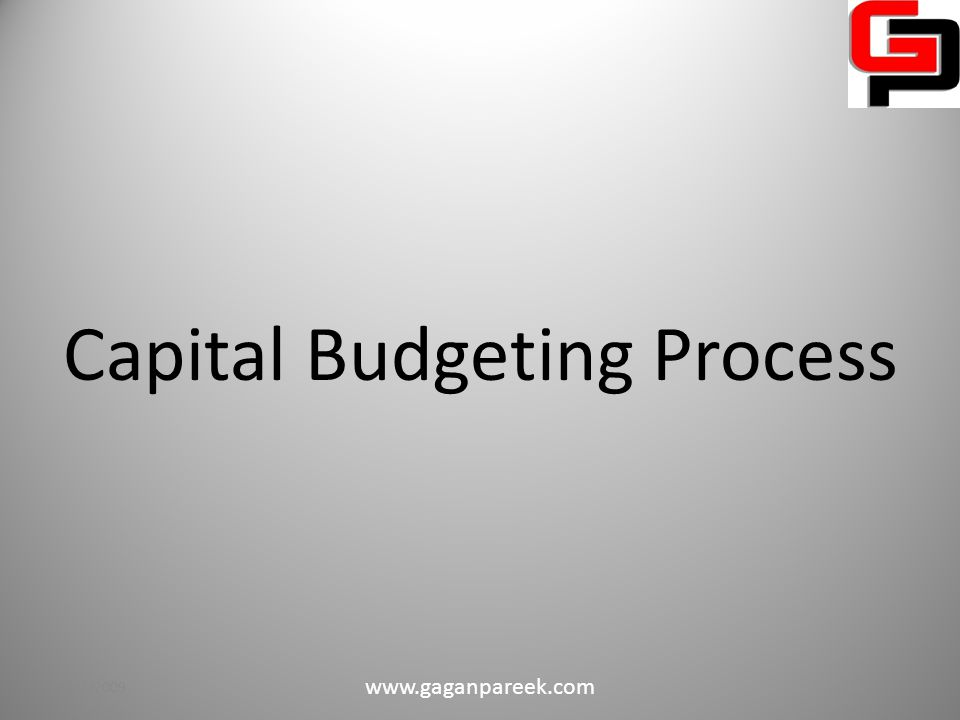 Capital Budgeting Process 10/2/2009 www.gaganpareek.com