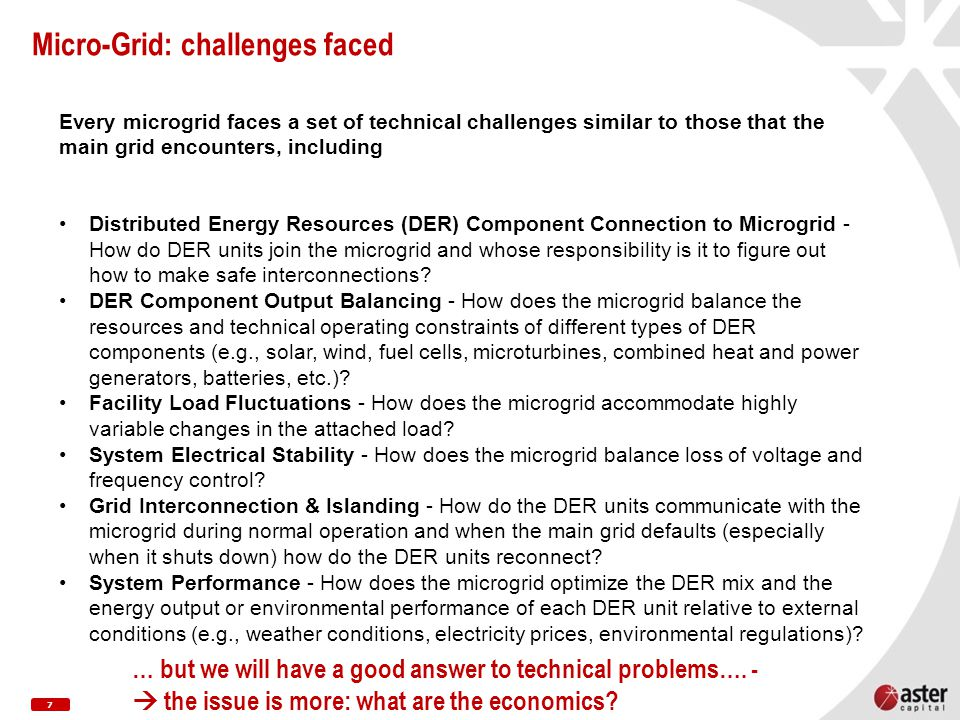 7 Micro-Grid: challenges faced Every microgrid faces a set of technical challenges similar to those that the main grid encounters, including Distribut