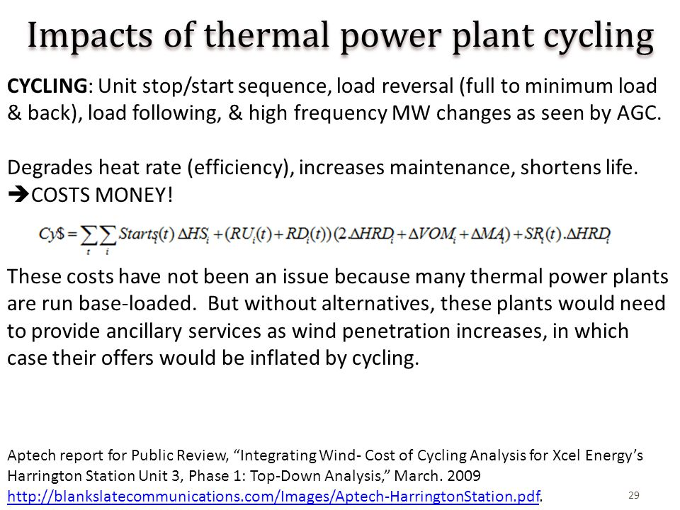 29 Impacts of thermal power plant cycling CYCLING: Unit stop/start sequence, load reversal (full to minimum load & back), load following, & high frequency MW changes as seen by AGC.