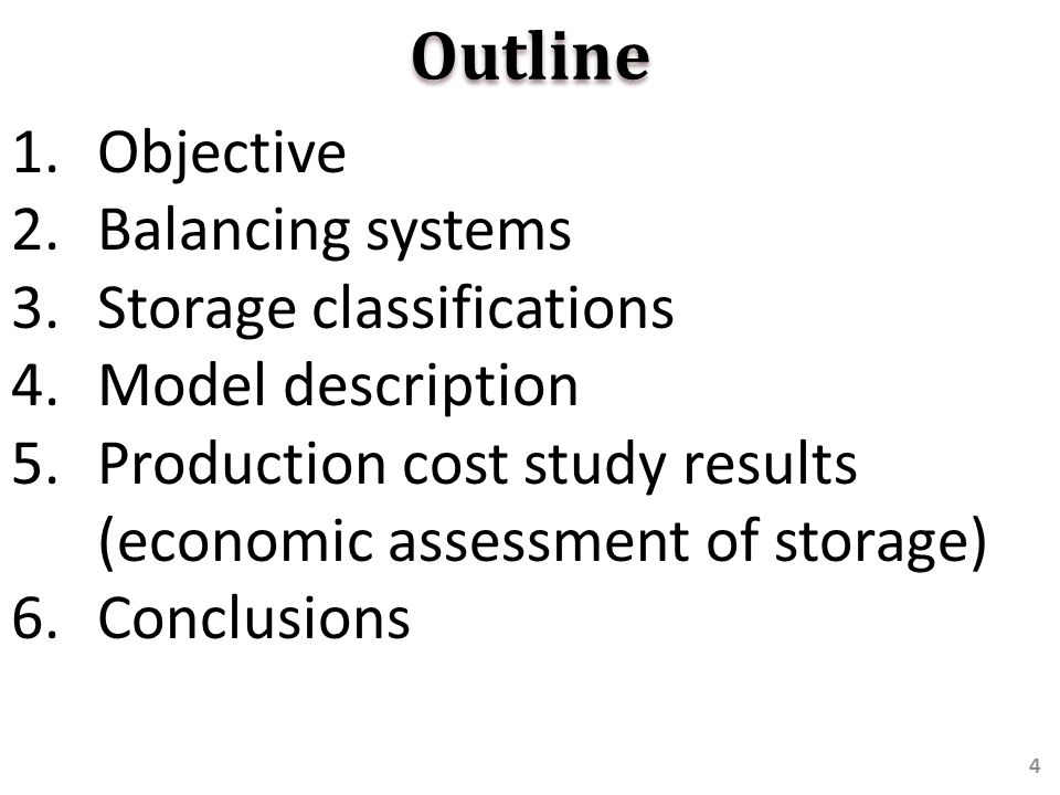 Outline 1.Objective 2.Balancing systems 3.Storage classifications 4.Model description 5.Production cost study results (economic assessment of storage) 6.Conclusions 4
