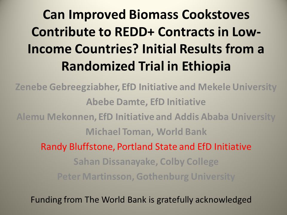Can Improved Biomass Cookstoves Contribute to REDD+ Contracts in Low- Income Countries? Initial Results from a Randomized Trial in Ethiopia Zenebe Geb