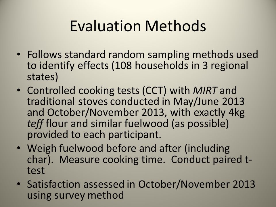 Evaluation Methods Follows standard random sampling methods used to identify effects (108 households in 3 regional states) Controlled cooking tests (C