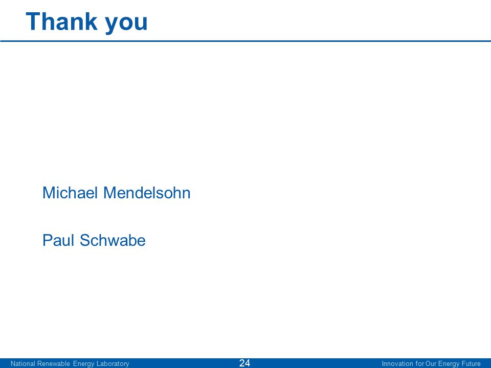 Thank you Michael Mendelsohn Paul Schwabe National Renewable Energy Laboratory Innovation for Our Energy Future 24