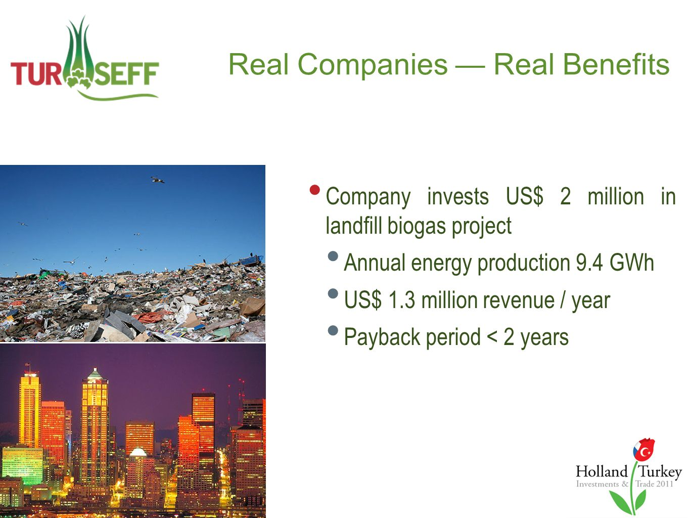 Real Companies — Real Benefits Company invests US$ 2 million in landfill biogas project Annual energy production 9.4 GWh US$ 1.3 million revenue / year Payback period < 2 years