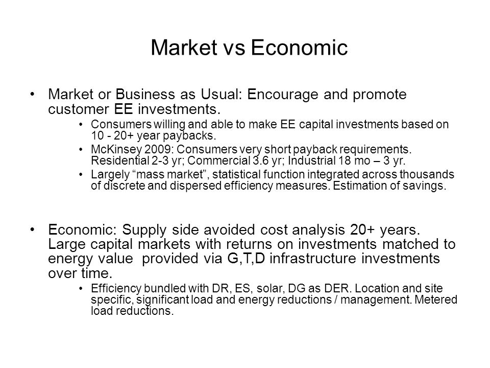 Market vs Economic Market or Business as Usual: Encourage and promote customer EE investments. Consumers willing and able to make EE capital investmen