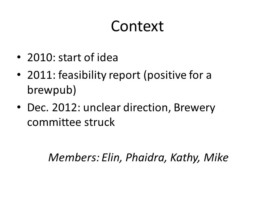 Context December Committee started work Worked with First Key on new costing for a microbrewery Worked with management to determine an operational model Started re-engaging with potential partners