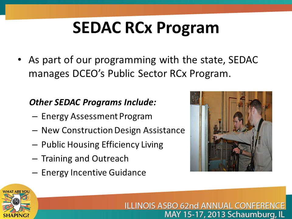 SEDAC RCx Program The purpose of the Public Sector RCx Program is to help public sector clients identify low-cost to no-cost energy saving improvements that will have an estimated total payback of 1.5 years or less.