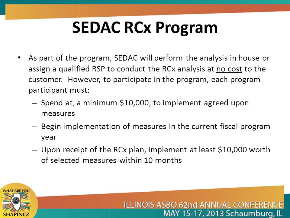 SEDAC RCx Program As part of the program, SEDAC will perform the analysis in house or assign a qualified RSP to conduct the RCx analysis at no cost to the customer.