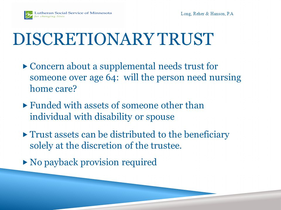 DISCRETIONARY TRUST  Concern about a supplemental needs trust for someone over age 64: will the person need nursing home care.