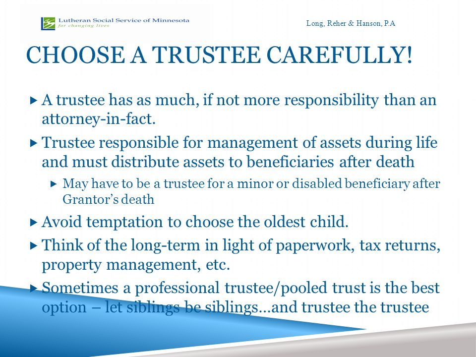 PERSONAL TRUSTEE OR POOLED TRUST PROS AND CONS POSITIVE STRATEGIES FOR AGING AND LIVING WITH DISABILITIES LONG REHER & HANSON P.A.