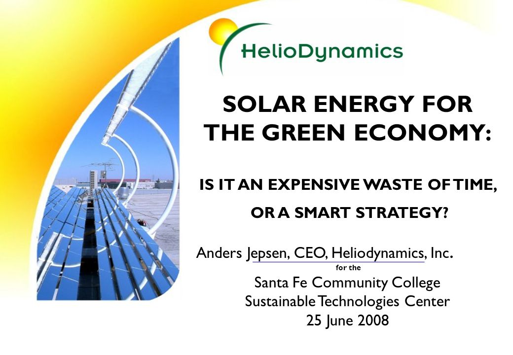 SOLAR ENERGY FOR THE GREEN ECONOMY: IS IT AN EXPENSIVE WASTE OF TIME, OR A SMART STRATEGY.