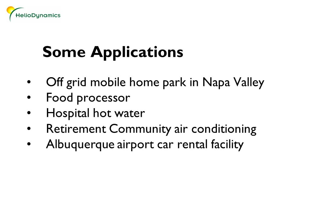 Some Applications Off grid mobile home park in Napa Valley Food processor Hospital hot water Retirement Community air conditioning Albuquerque airport car rental facility