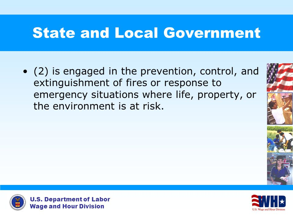 U.S. Department of Labor Wage and Hour Division State and Local Government (2) is engaged in the prevention, control, and extinguishment of fires or r