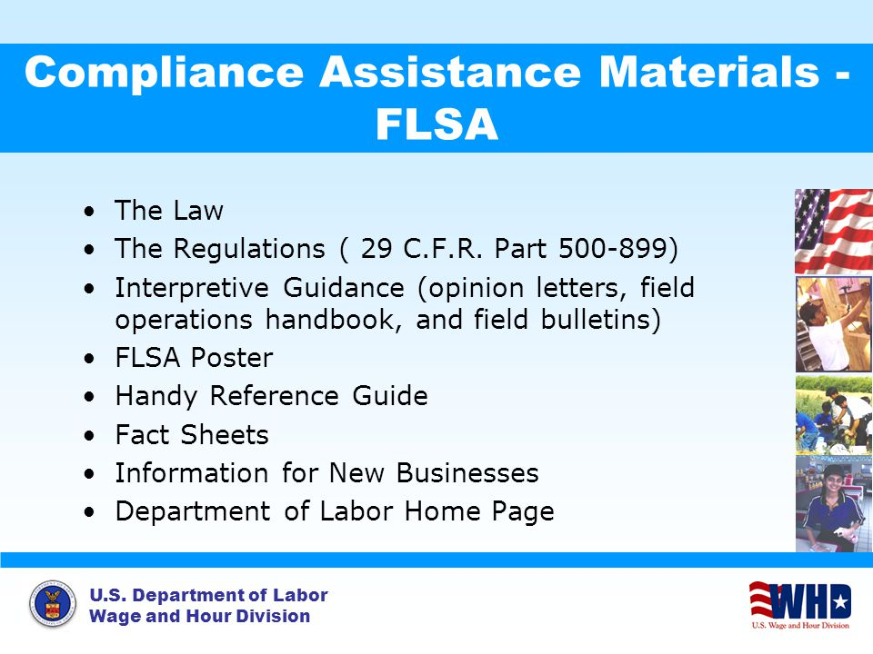 U.S. Department of Labor Wage and Hour Division Compliance Assistance Materials - FLSA The Law The Regulations ( 29 C.F.R. Part 500-899) Interpretive