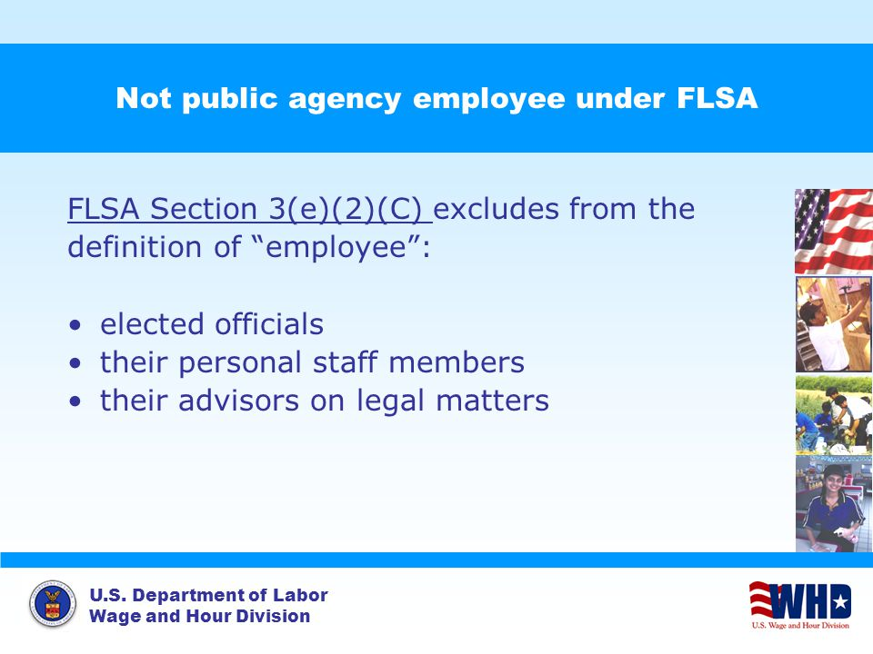 "U.S. Department of Labor Wage and Hour Division Not public agency employee under FLSA FLSA Section 3(e)(2)(C) excludes from the definition of ""employe"