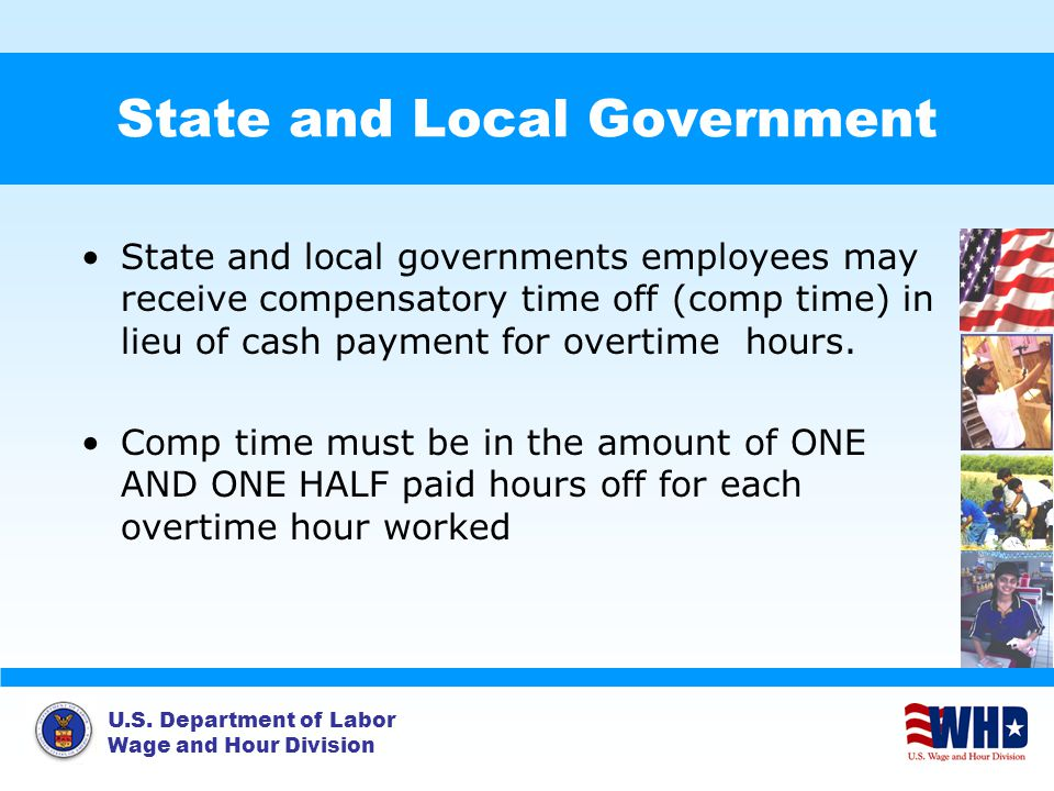 U.S. Department of Labor Wage and Hour Division State and Local Government State and local governments employees may receive compensatory time off (co