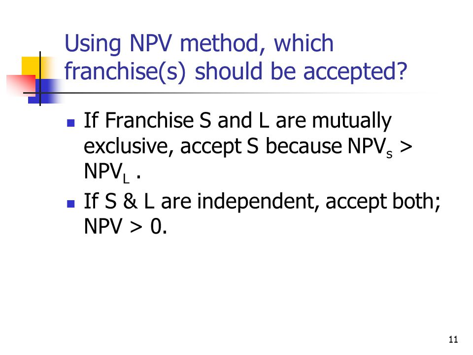 11 Using NPV method, which franchise(s) should be accepted.