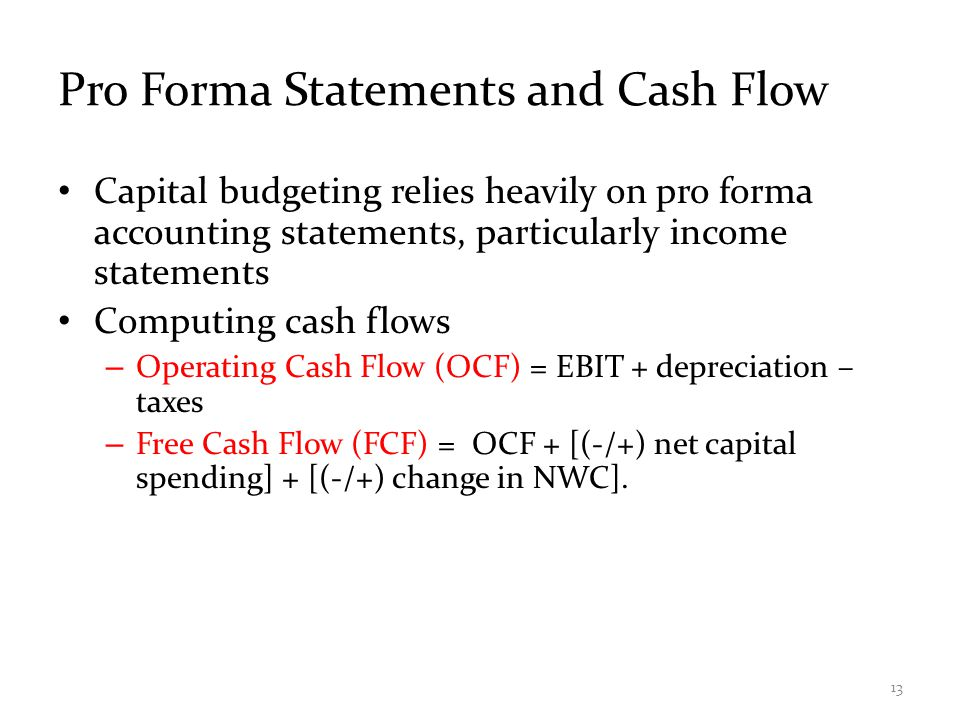 Pro Forma Statements and Cash Flow Capital budgeting relies heavily on pro forma accounting statements, particularly income statements Computing cash