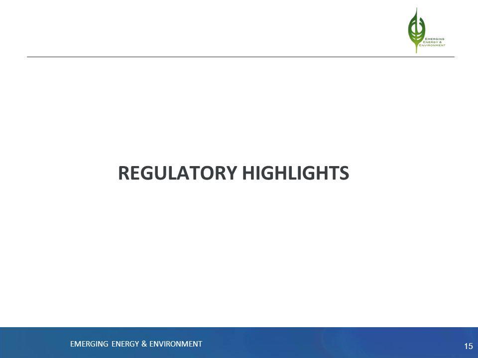 15 REGULATORY HIGHLIGHTS EMERGING ENERGY & ENVIRONMENT
