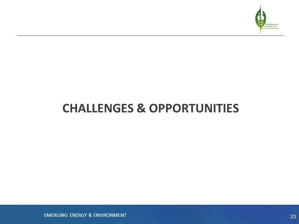 23 CHALLENGES & OPPORTUNITIES EMERGING ENERGY & ENVIRONMENT