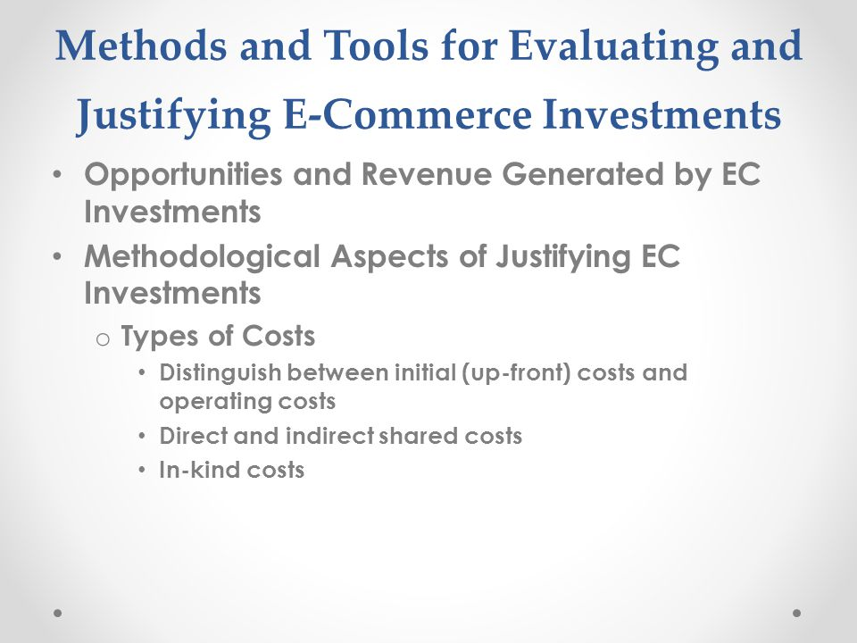 Methods and Tools for Evaluating and Justifying E-Commerce Investments Opportunities and Revenue Generated by EC Investments Methodological Aspects of
