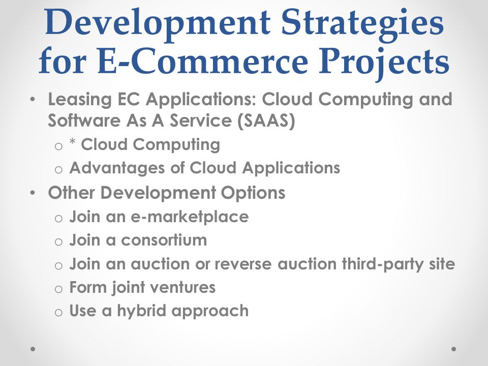 Development Strategies for E-Commerce Projects Leasing EC Applications: Cloud Computing and Software As A Service (SAAS) o * Cloud Computing o Advanta