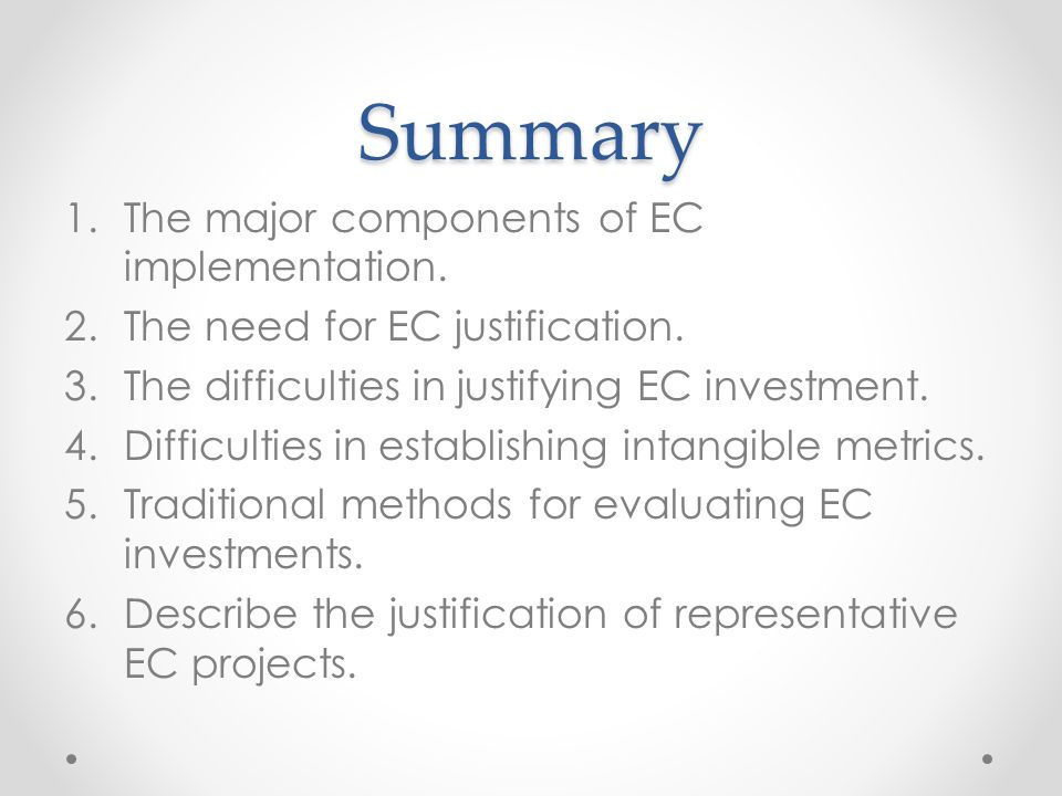 Summary 1.The major components of EC implementation. 2.The need for EC justification. 3.The difficulties in justifying EC investment. 4.Difficulties i