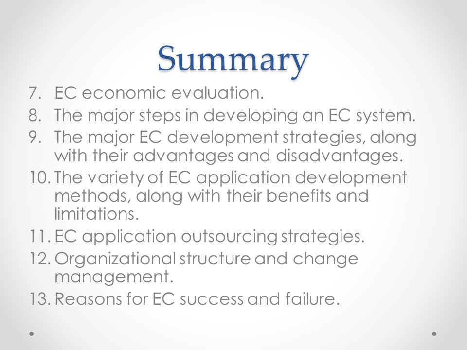 Summary 7.EC economic evaluation. 8.The major steps in developing an EC system. 9.The major EC development strategies, along with their advantages and