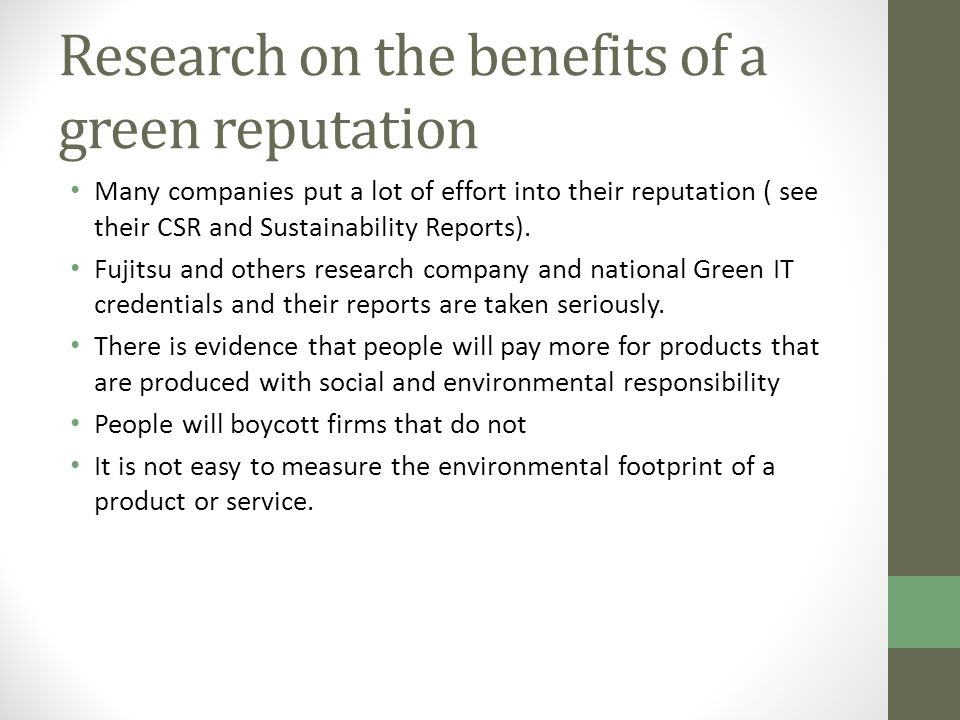 Research on the benefits of a green reputation Many companies put a lot of effort into their reputation ( see their CSR and Sustainability Reports).