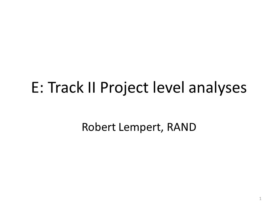 E: Track II Project level analyses Robert Lempert, RAND 1