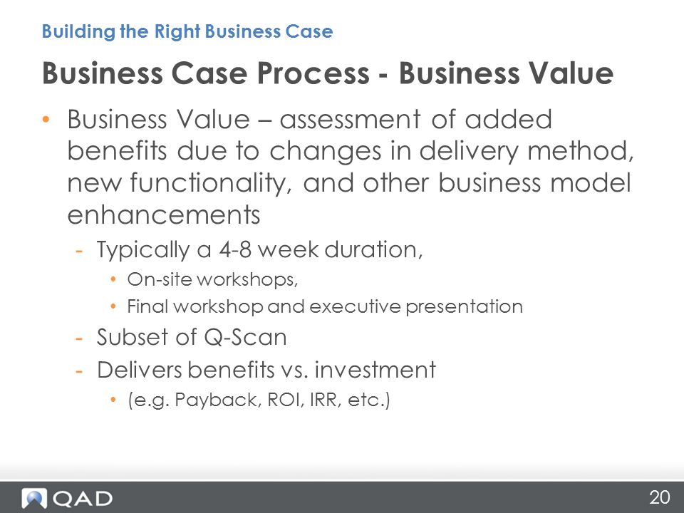 20 Business Value – assessment of added benefits due to changes in delivery method, new functionality, and other business model enhancements -Typically a 4-8 week duration, On-site workshops, Final workshop and executive presentation -Subset of Q-Scan -Delivers benefits vs.