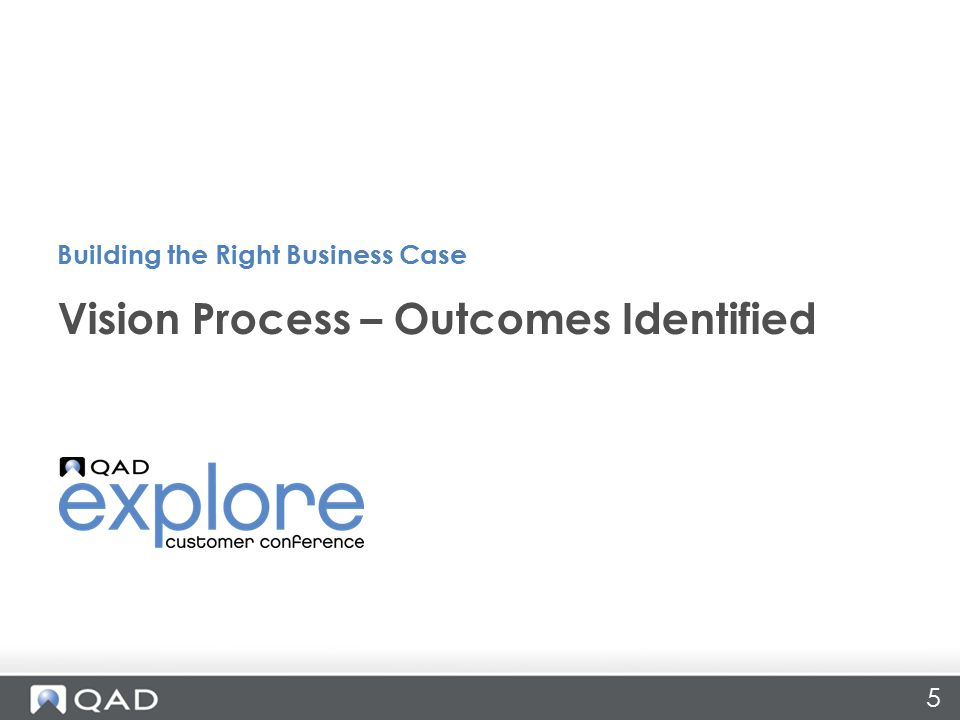5 Vision Process – Outcomes Identified Building the Right Business Case
